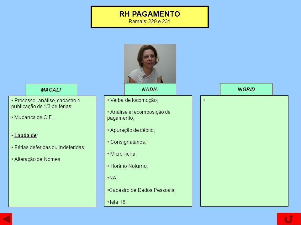 RH PAGAMENTO Ramais: 229 e 231 MAGALI NADIA Processo, análise, cadastro e publicação de 1/3 de férias; Mudança de C.E.
