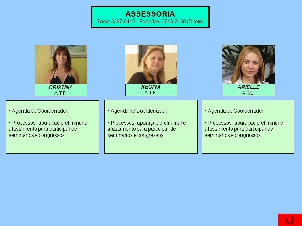ASSESSORIA Fone: 3397-8416 Fone/fax: 3743-2159 (Direto) Agenda do Coordenador; Processos: apuração preliminar e afastamento para participar de seminários e congressos.