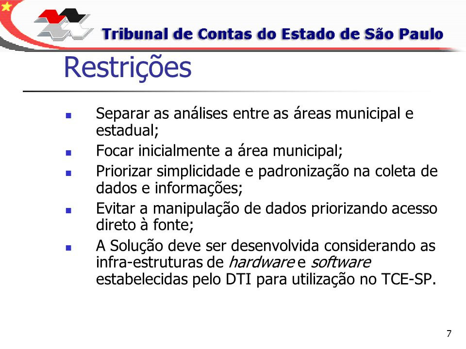 7 Restrições Separar as análises entre as áreas municipal e estadual; Focar inicialmente a área municipal; Priorizar simplicidade e padronização na co