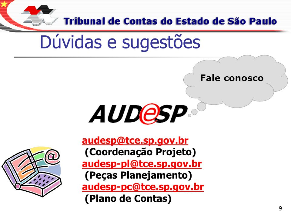 9 Dúvidas e sugestões Fale conosco audesp@tce.sp.gov.br (Coordenação Projeto) audesp-pl@tce.sp.gov.br (Peças Planejamento) audesp-pc@tce.sp.gov.br (Pl