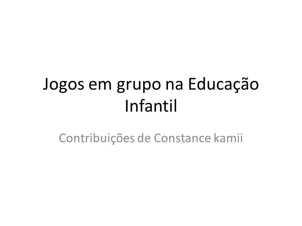 Jogos em grupo na Educação Infantil Contribuições de Constance kamii