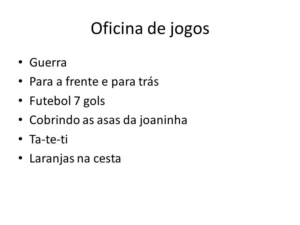 Oficina de jogos Guerra Para a frente e para trás Futebol 7 gols Cobrindo as asas da joaninha Ta-te-ti Laranjas na cesta