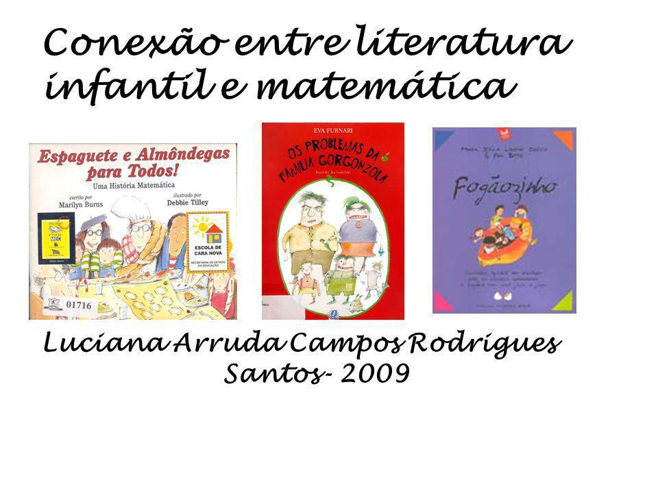 Conexão entre literatura infantil e matemática Luciana Arruda Campos Rodrigues Santos- 2009