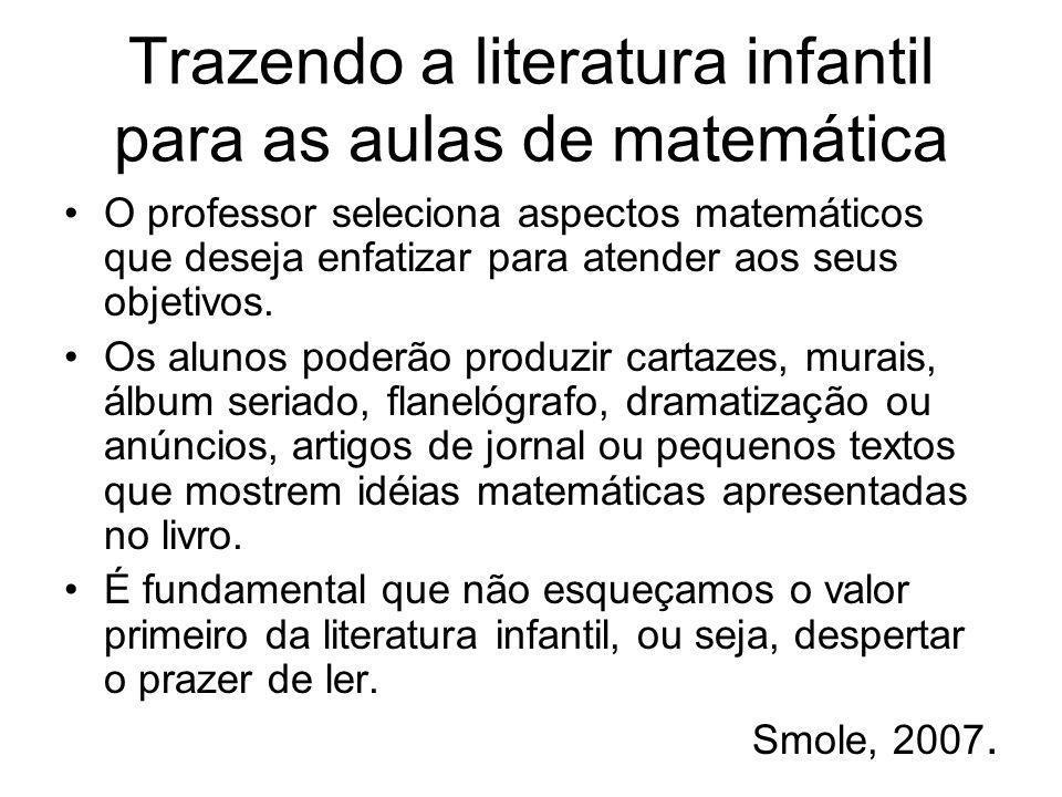 Trazendo a literatura infantil para as aulas de matemática O professor seleciona aspectos matemáticos que deseja enfatizar para atender aos seus objet