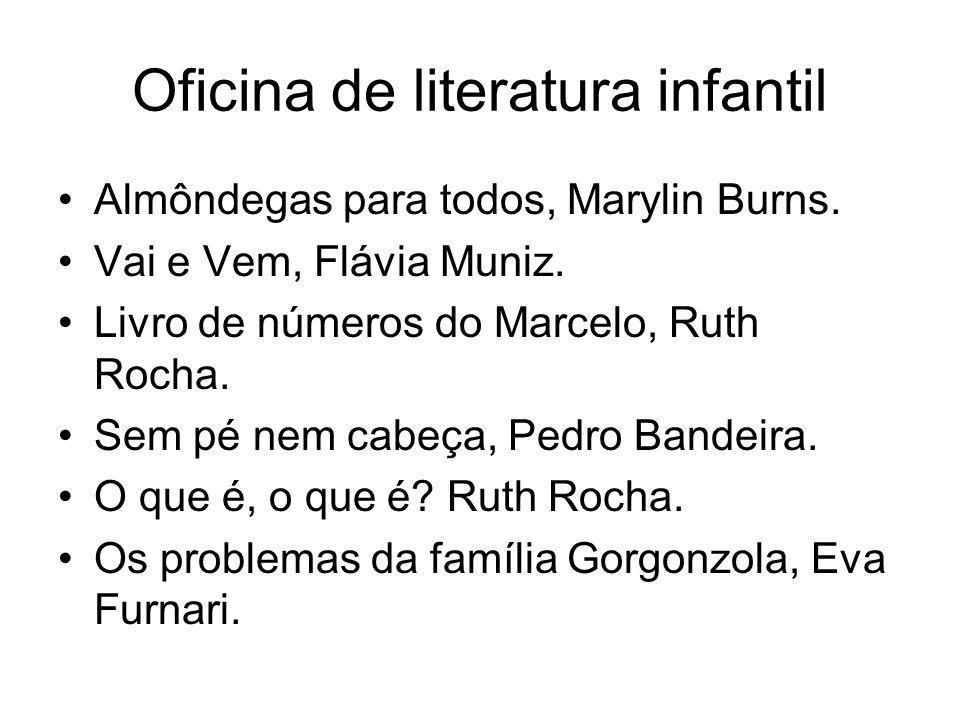 Oficina de literatura infantil Almôndegas para todos, Marylin Burns. Vai e Vem, Flávia Muniz. Livro de números do Marcelo, Ruth Rocha. Sem pé nem cabe