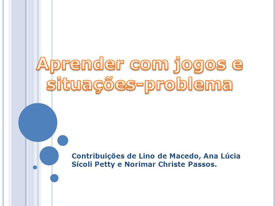 Contribuições de Lino de Macedo, Ana Lúcia Sícoli Petty e Norimar Christe Passos.