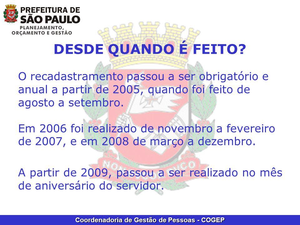 Coordenadoria de Gestão de Pessoas - COGEP O recadastramento passou a ser obrigatório e anual a partir de 2005, quando foi feito de agosto a setembro.