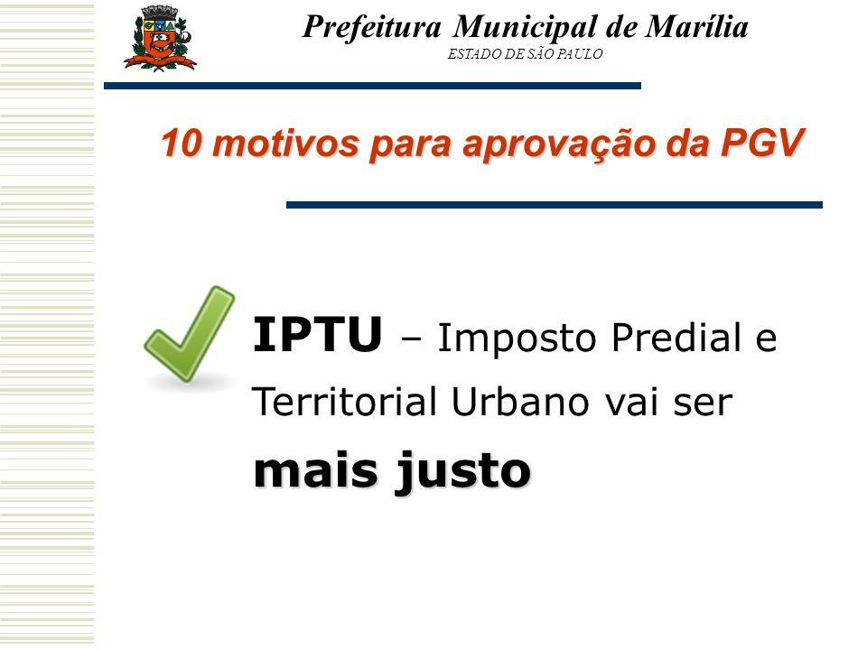 Prefeitura Municipal de Marília ESTADO DE SÃO PAULO 10 motivos para aprovação da PGV mais justo IPTU – Imposto Predial e Territorial Urbano vai ser ma