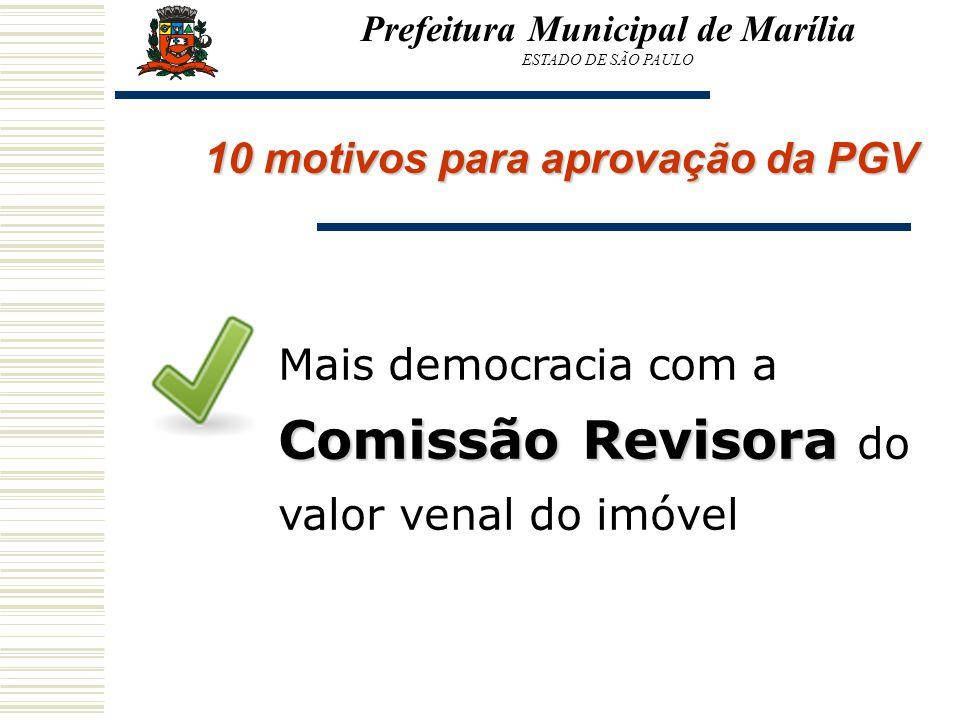Prefeitura Municipal de Marília ESTADO DE SÃO PAULO 10 motivos para aprovação da PGV Comissão Revisora Mais democracia com a Comissão Revisora do valo