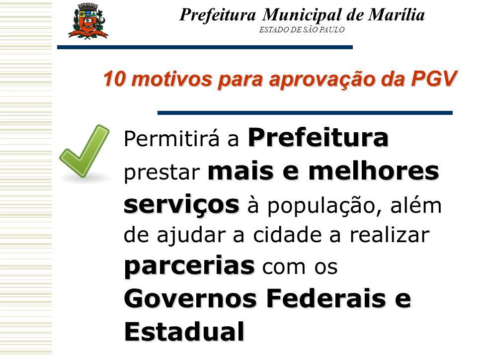 Prefeitura Municipal de Marília ESTADO DE SÃO PAULO 10 motivos para aprovação da PGV Prefeitura mais e melhores serviços parcerias Governos Federais e