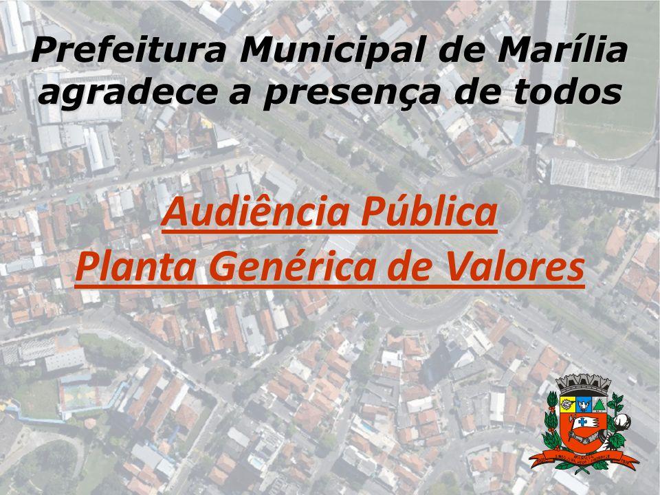Prefeitura Municipal de Marília agradece a presença de todos Audiência Pública Planta Genérica de Valores