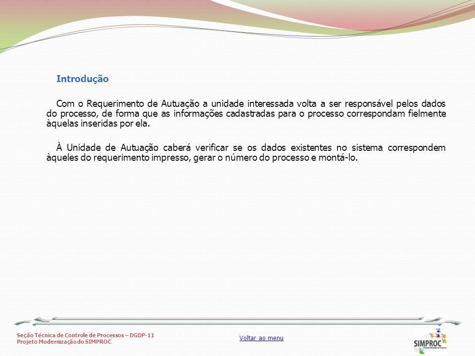 Seção Técnica de Controle de Processos – DGDP-11 Projeto Modernização do SIMPROC Voltar ao menu Introdução Com o Requerimento de Autuação a unidade in