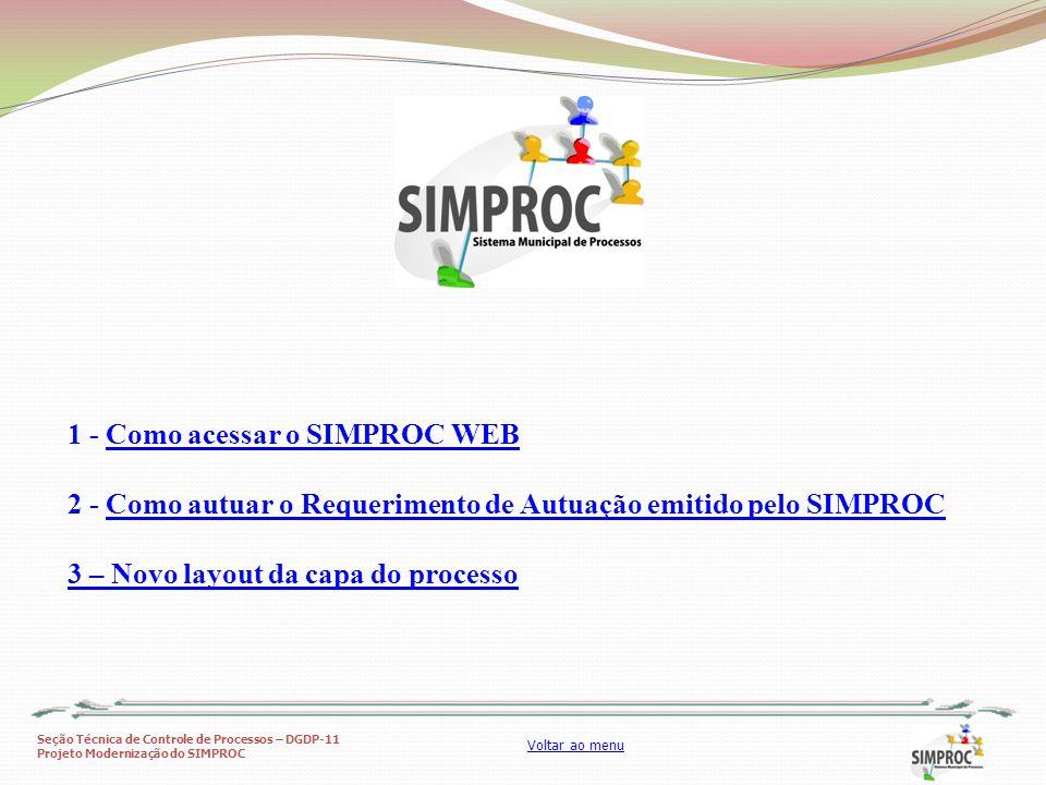 Seção Técnica de Controle de Processos – DGDP-11 Projeto Modernização do SIMPROC Voltar ao menu 1 - Como acessar o SIMPROC WEBComo acessar o SIMPROC 2