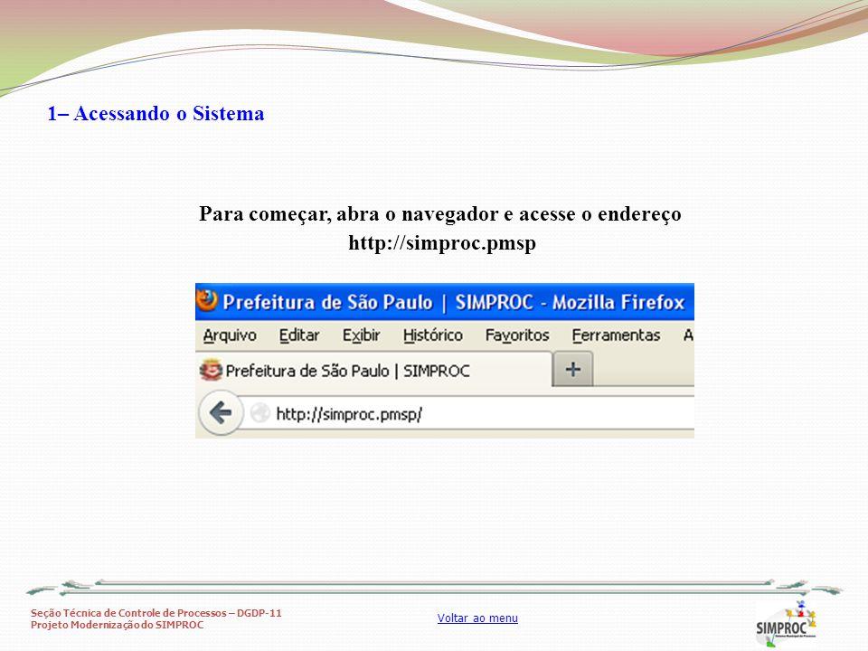 Seção Técnica de Controle de Processos – DGDP-11 Projeto Modernização do SIMPROC Voltar ao menu Para começar, abra o navegador e acesse o endereço htt