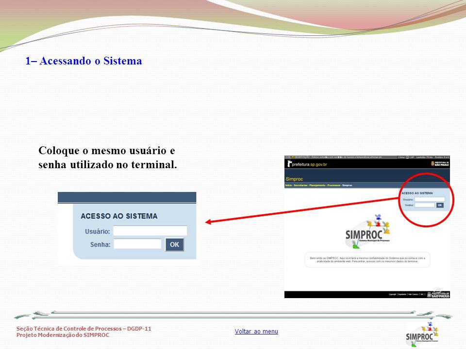 Seção Técnica de Controle de Processos – DGDP-11 Projeto Modernização do SIMPROC Voltar ao menu Coloque o mesmo usuário e senha utilizado no terminal.