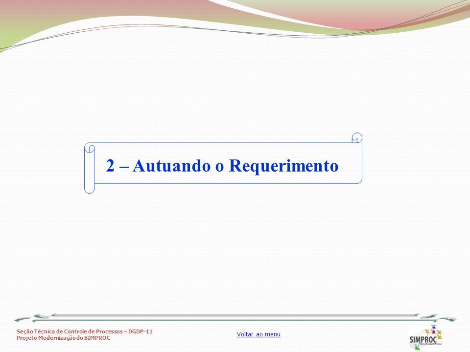 Seção Técnica de Controle de Processos – DGDP-11 Projeto Modernização do SIMPROC Voltar ao menu 2 – Autuando o Requerimento