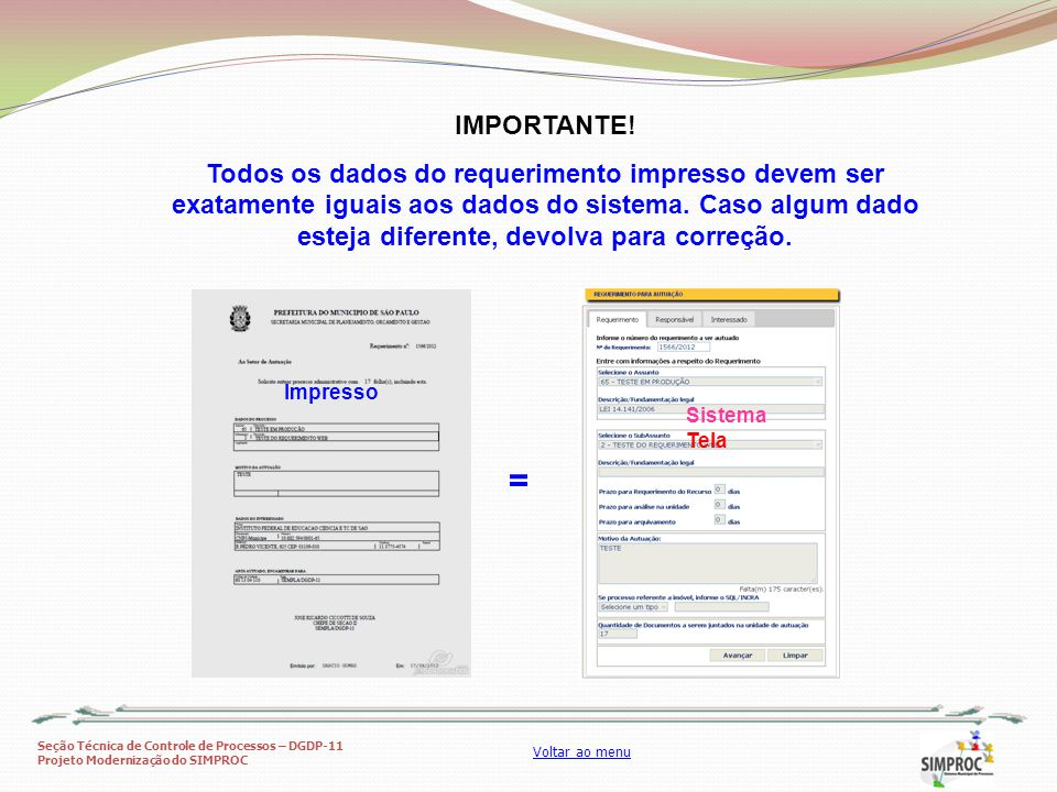 Seção Técnica de Controle de Processos – DGDP-11 Projeto Modernização do SIMPROC Voltar ao menu IMPORTANTE! Todos os dados do requerimento impresso de