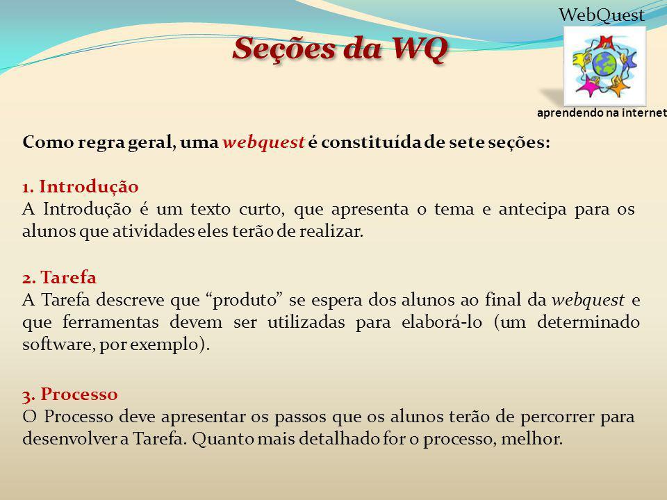 Seções da WQ Como regra geral, uma webquest é constituída de sete seções: 1. Introdução A Introdução é um texto curto, que apresenta o tema e antecipa