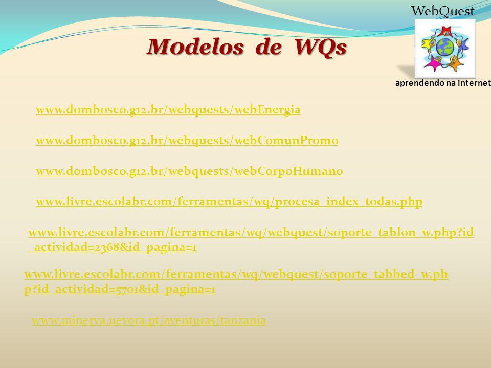 aprendendo na internet WebQuest M0delos de WQs www.dombosco.g12.br/webquests/webEnergia www.dombosco.g12.br/webquests/webComunPromo www.dombosco.g12.b