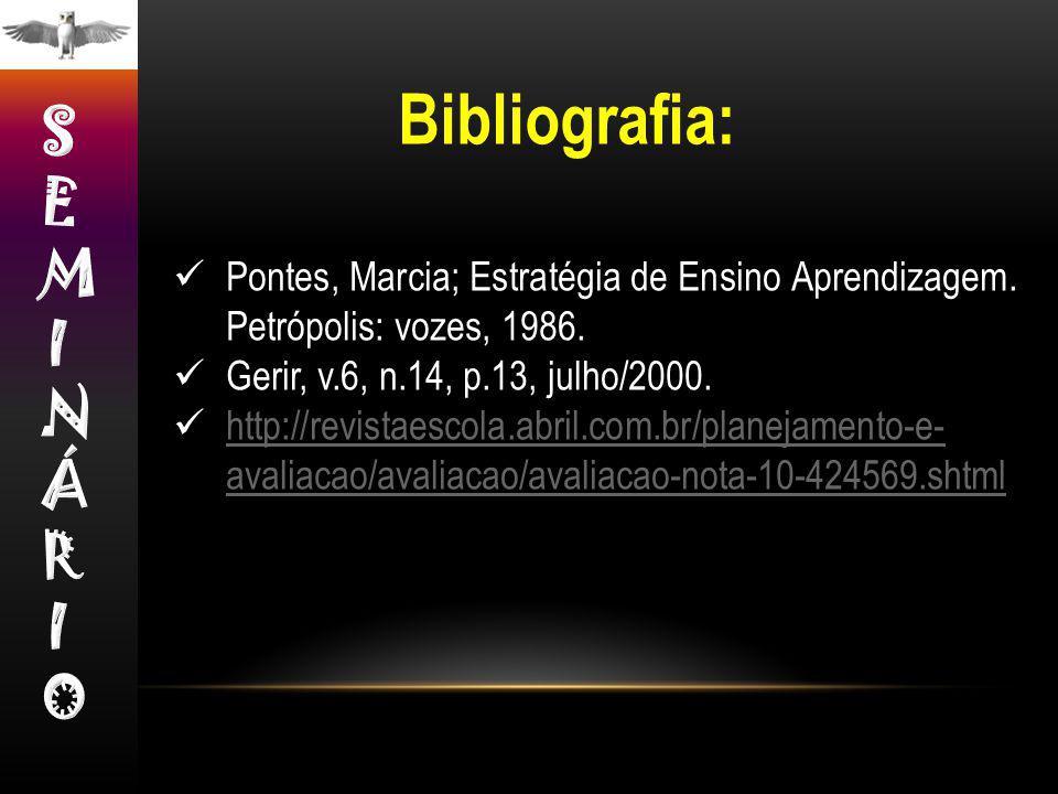 Bibliografia: Pontes, Marcia; Estratégia de Ensino Aprendizagem. Petrópolis: vozes, 1986. Gerir, v.6, n.14, p.13, julho/2000. http://revistaescola.abr
