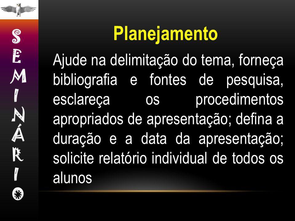Ajude na delimitação do tema, forneça bibliografia e fontes de pesquisa, esclareça os procedimentos apropriados de apresentação; defina a duração e a