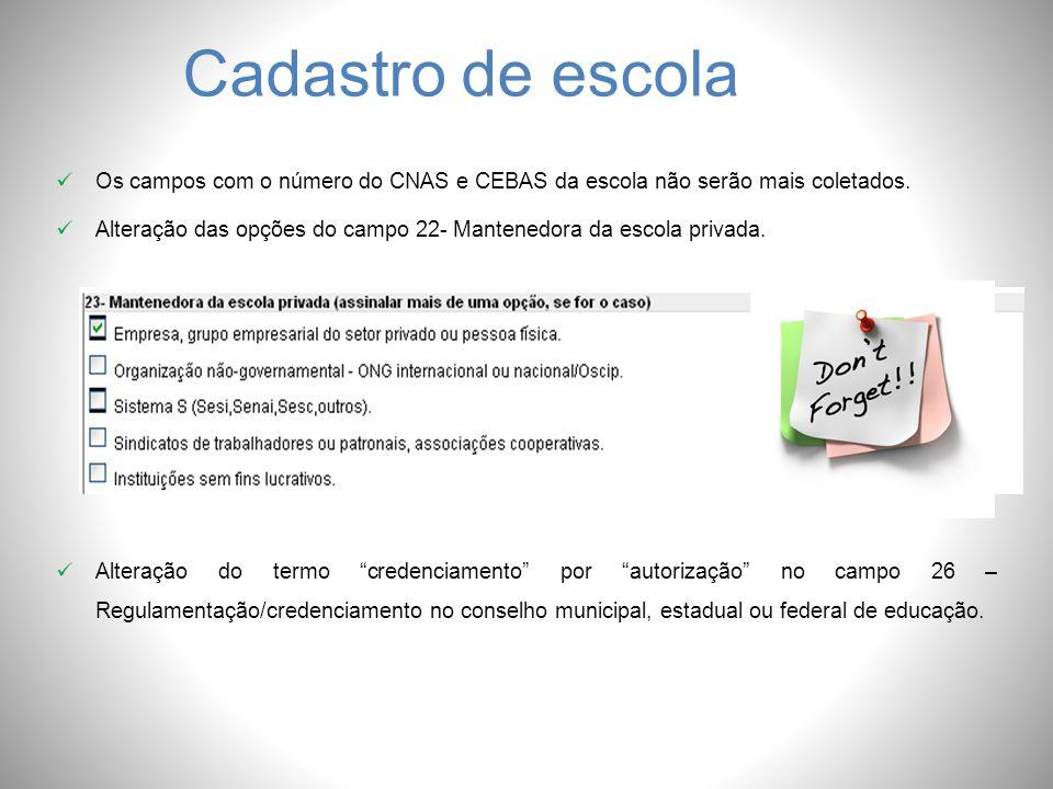Cadastro de escola Os campos com o número do CNAS e CEBAS da escola não serão mais coletados. Alteração das opções do campo 22- Mantenedora da escola