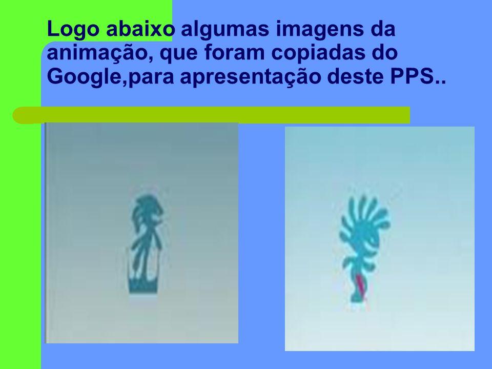 Logo abaixo algumas imagens da animação, que foram copiadas do Google,para apresentação deste PPS..