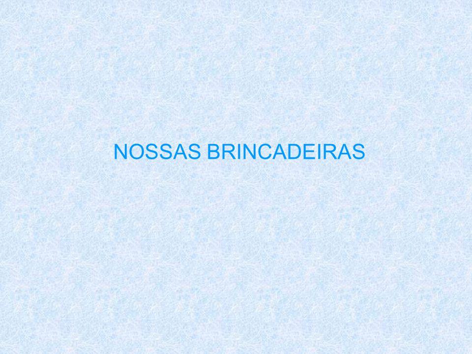NOSSAS BRINCADEIRAS