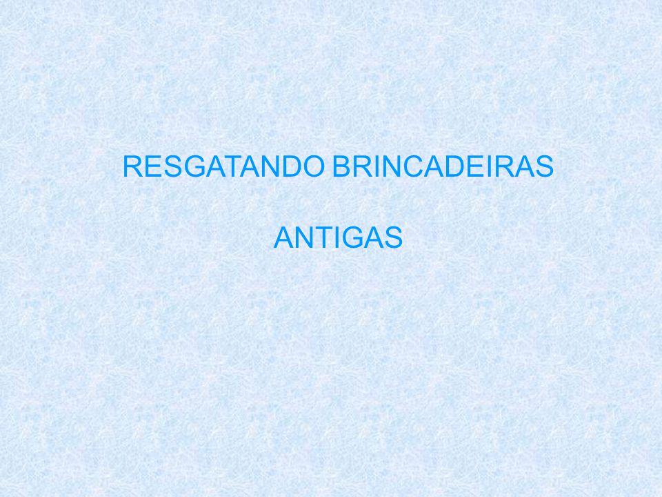 RESGATANDO BRINCADEIRAS ANTIGAS