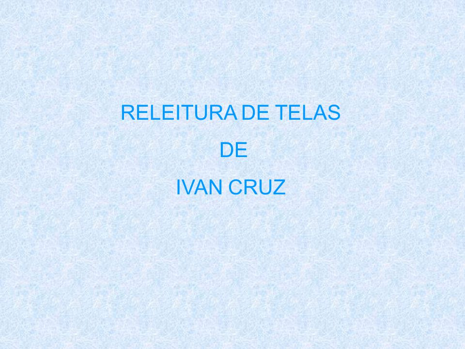 RELEITURA DE TELAS DE IVAN CRUZ