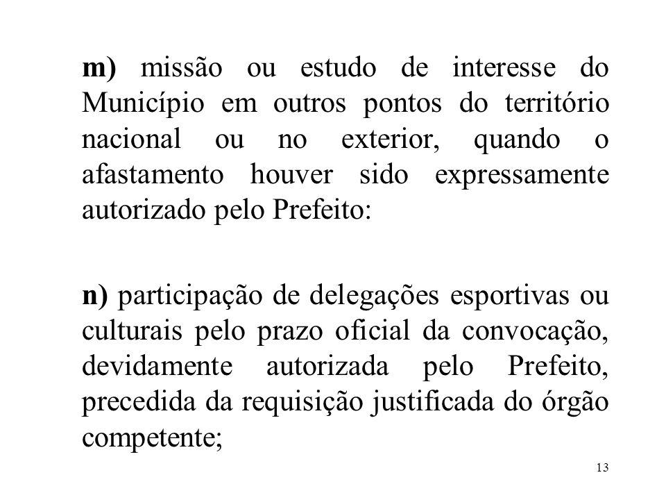 14 o) desempenho de mandato legislativo ou chefia do Poder Executivo; p) licença-adoção; q) licença-paternidade, de até seis dias; r) mandato de dirigente sindical.