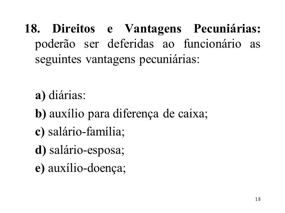19 f) gratificações; g) adicional por tempo de serviço; h) sexta-parte; i) outras vantagens ou concessões pecuniárias previstas em leis especiais ou no Estatuto.