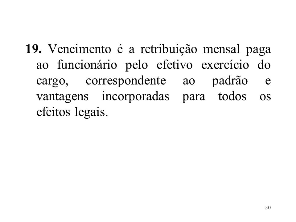 21 Sobre a totalidade do vencimento (remuneração no cargo efetivo) incidirão os descontos: a) 11% relativo à contribuição previdenciária; b) demais descontos legais, como IRRF.