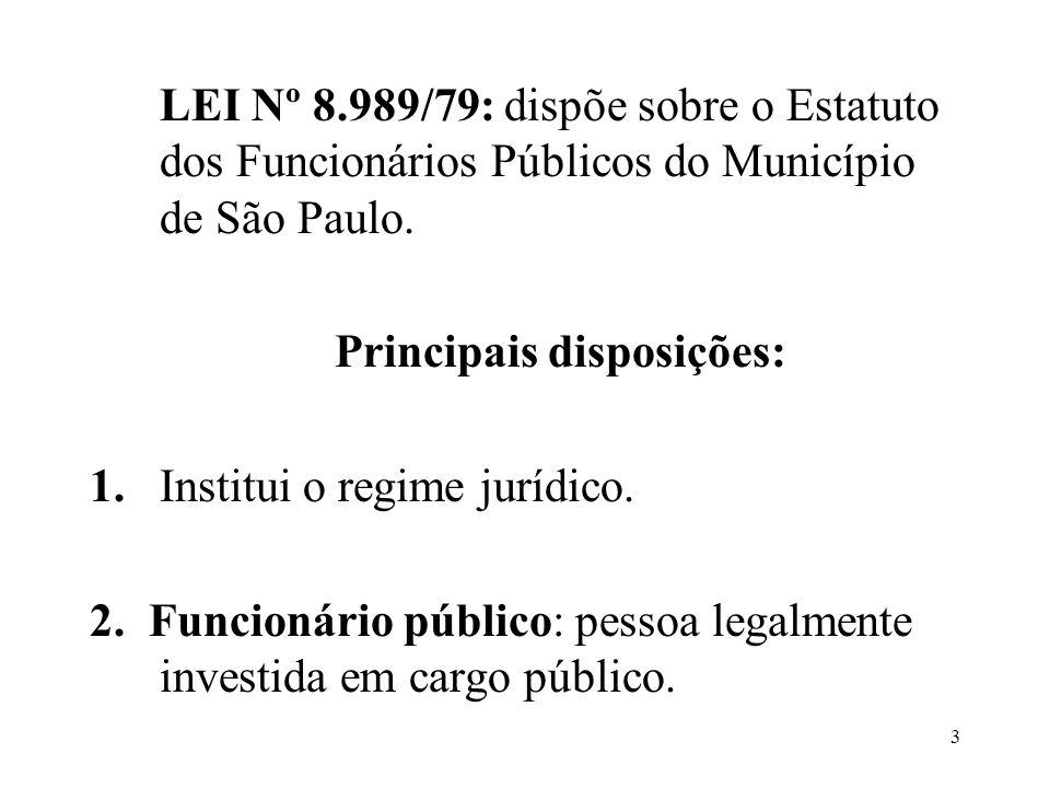 3 LEI Nº 8.989/79: dispõe sobre o Estatuto dos Funcionários Públicos do Município de São Paulo. Principais disposições: 1.Institui o regime jurídico.
