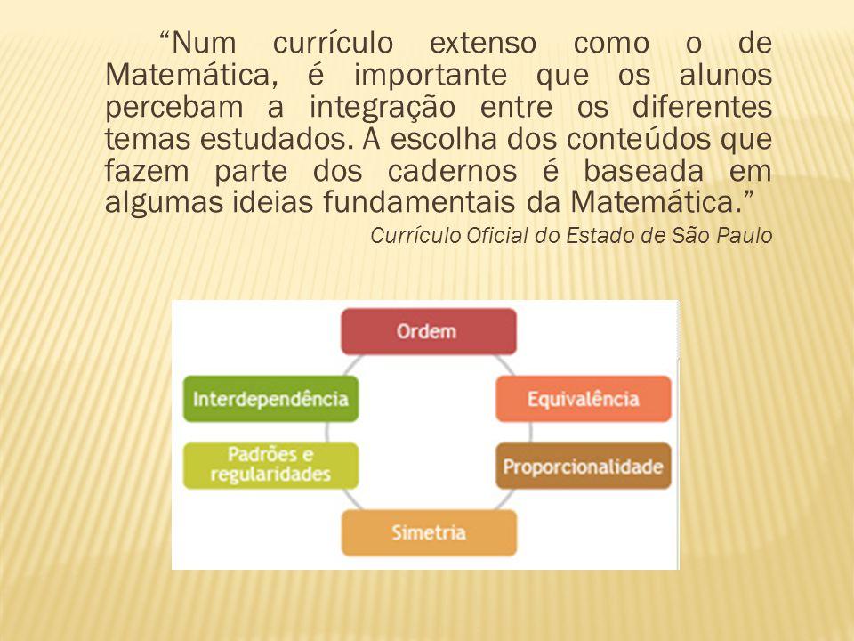 Num currículo extenso como o de Matemática, é importante que os alunos percebam a integração entre os diferentes temas estudados.
