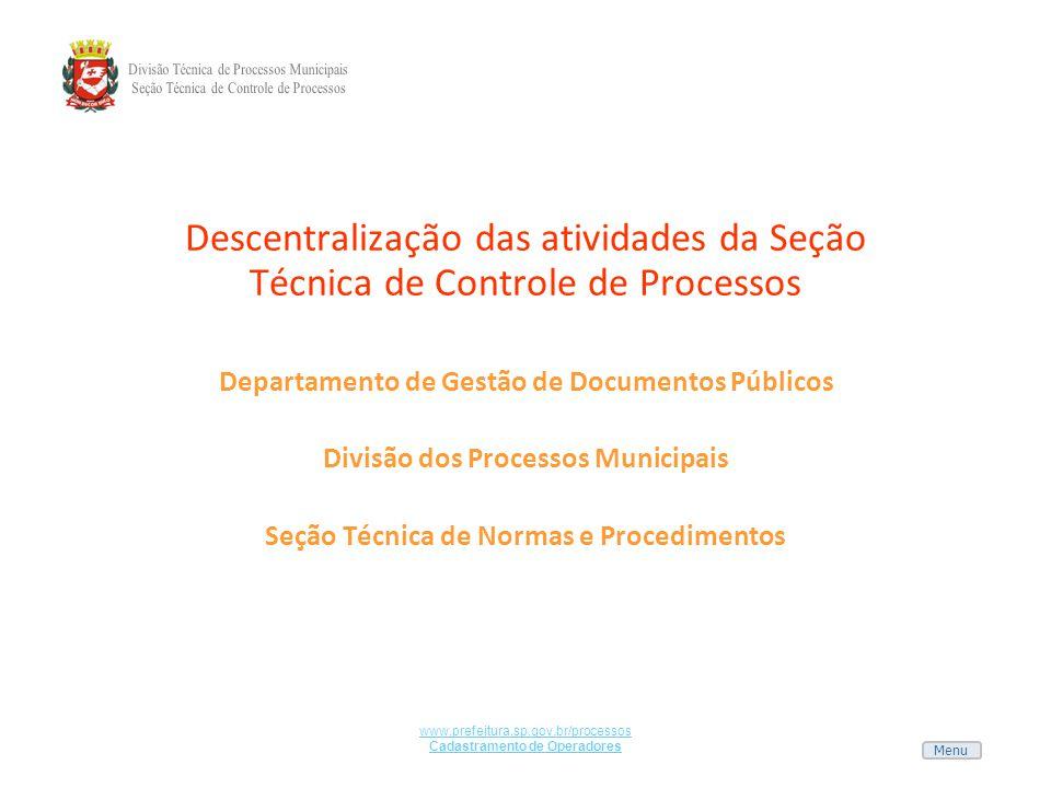 Menu www.prefeitura.sp.gov.br/processos Cadastramento de Operadores Descentralização das atividades da Seção Técnica de Controle de Processos Departam