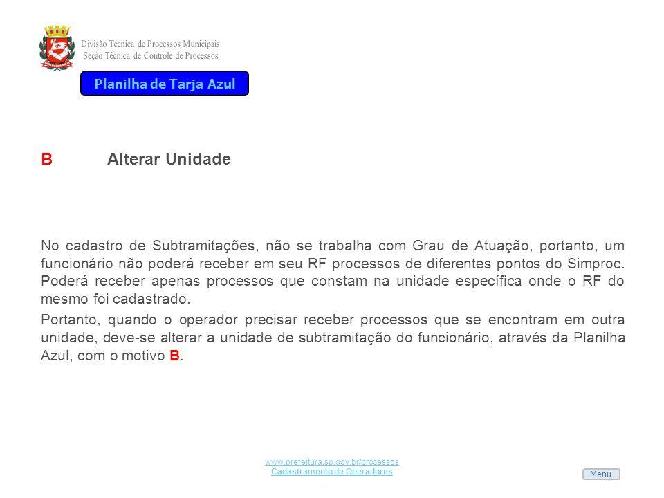 Menu www.prefeitura.sp.gov.br/processos Cadastramento de Operadores BAlterar Unidade No cadastro de Subtramitações, não se trabalha com Grau de Atuaçã