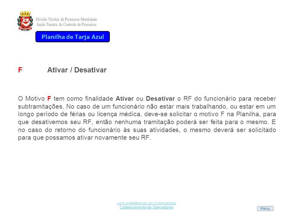 Menu www.prefeitura.sp.gov.br/processos Cadastramento de Operadores FAtivar / Desativar O Motivo F tem como finalidade Ativar ou Desativar o RF do fun