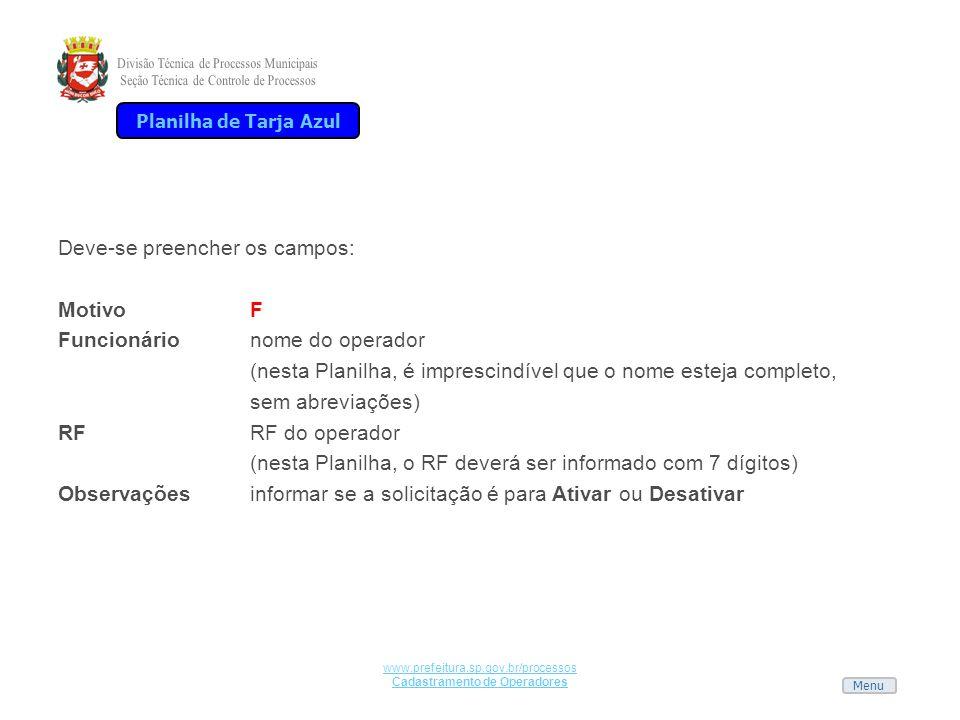 Menu www.prefeitura.sp.gov.br/processos Cadastramento de Operadores Deve-se preencher os campos: MotivoF Funcionárionome do operador (nesta Planilha,
