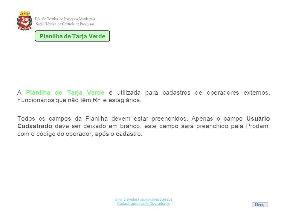 Menu www.prefeitura.sp.gov.br/processos Cadastramento de Operadores A Planilha de Tarja Verde é utilizada para cadastros de operadores externos. Funci
