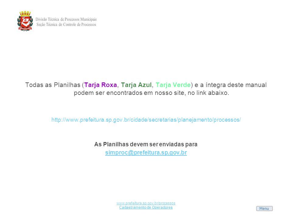 Menu www.prefeitura.sp.gov.br/processos Cadastramento de Operadores Todas as Planilhas (Tarja Roxa, Tarja Azul, Tarja Verde) e a íntegra deste manual