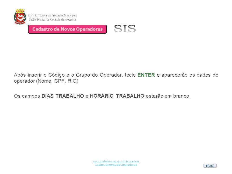 Menu www.prefeitura.sp.gov.br/processos Cadastramento de Operadores Após inserir o Código e o Grupo do Operador, tecle ENTER e aparecerão os dados do