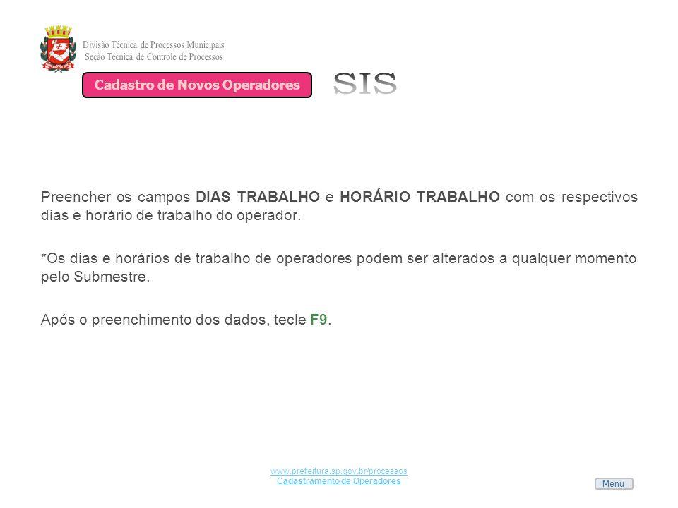 Menu www.prefeitura.sp.gov.br/processos Cadastramento de Operadores Preencher os campos DIAS TRABALHO e HORÁRIO TRABALHO com os respectivos dias e hor