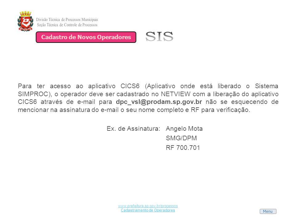 Menu www.prefeitura.sp.gov.br/processos Cadastramento de Operadores Para ter acesso ao aplicativo CICS6 (Aplicativo onde está liberado o Sistema SIMPR