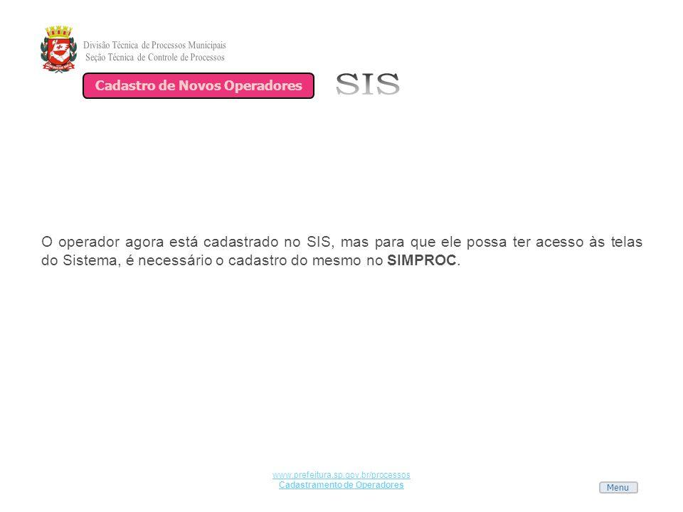 Menu www.prefeitura.sp.gov.br/processos Cadastramento de Operadores O operador agora está cadastrado no SIS, mas para que ele possa ter acesso às tela