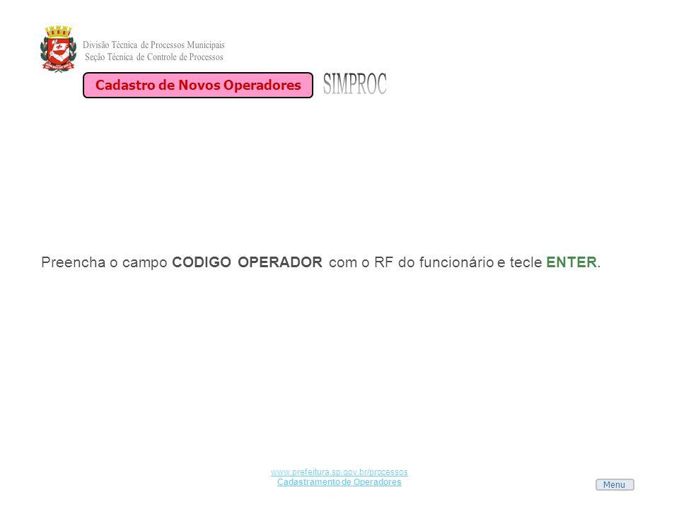 Menu www.prefeitura.sp.gov.br/processos Cadastramento de Operadores Preencha o campo CODIGO OPERADOR com o RF do funcionário e tecle ENTER. Cadastro d