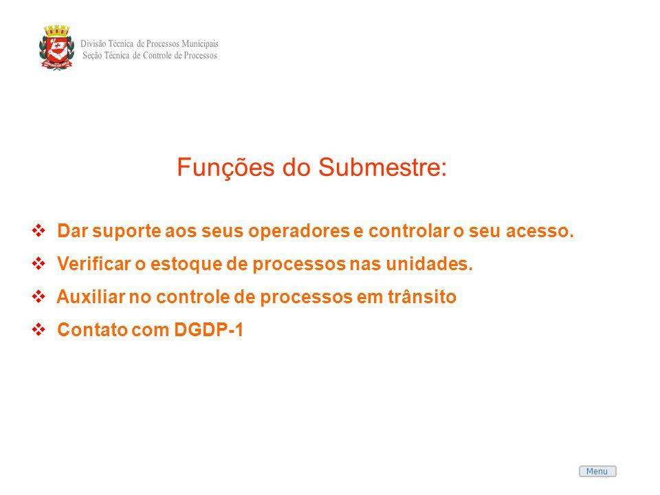 Menu Funções do Submestre: Dar suporte aos seus operadores e controlar o seu acesso. Verificar o estoque de processos nas unidades. Auxiliar no contro