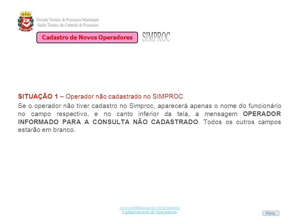 Menu www.prefeitura.sp.gov.br/processos Cadastramento de Operadores SITUAÇÃO 1 – Operador não cadastrado no SIMPROC Se o operador não tiver cadastro n
