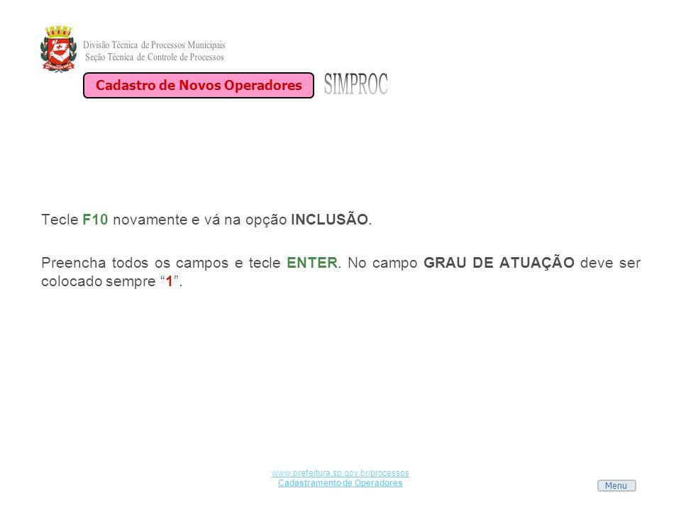 Menu www.prefeitura.sp.gov.br/processos Cadastramento de Operadores Tecle F10 novamente e vá na opção INCLUSÃO. Preencha todos os campos e tecle ENTER