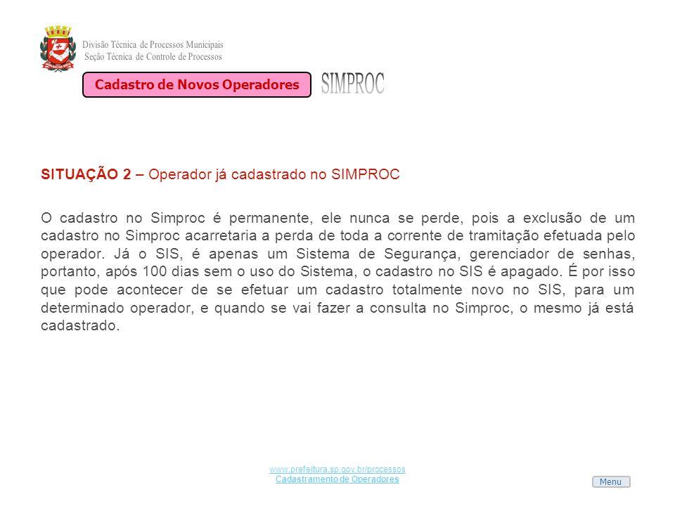 Menu www.prefeitura.sp.gov.br/processos Cadastramento de Operadores SITUAÇÃO 2 – Operador já cadastrado no SIMPROC O cadastro no Simproc é permanente,